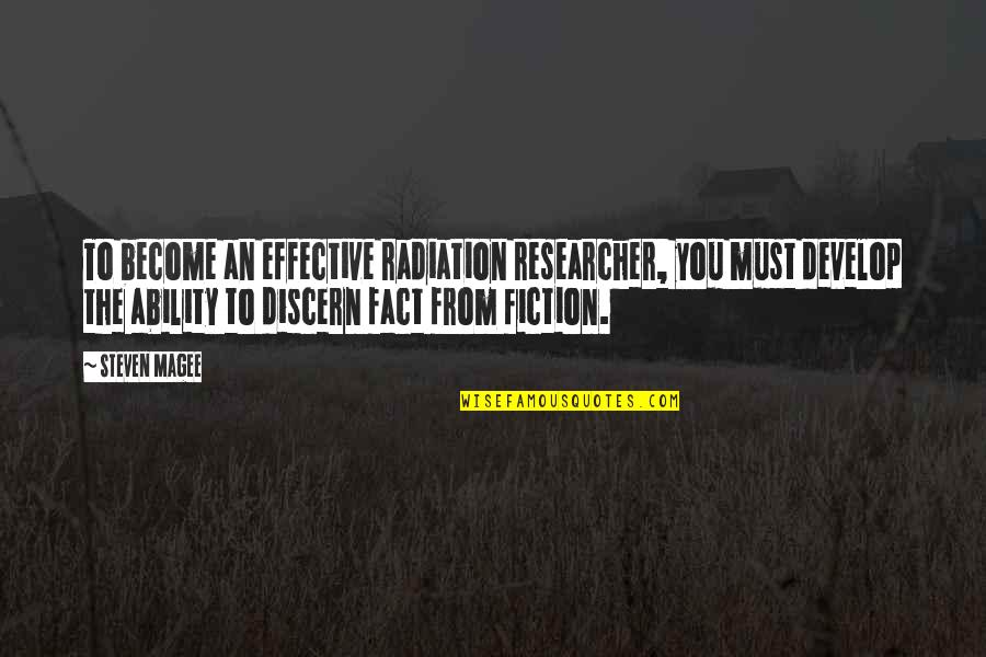 Discern Quotes By Steven Magee: To become an effective radiation researcher, you must