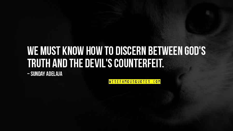 Discern Quotes By Sunday Adelaja: We must know how to discern between God's