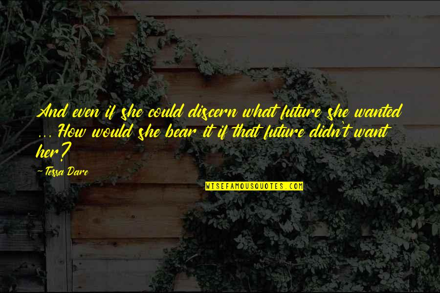 Discern Quotes By Tessa Dare: And even if she could discern what future
