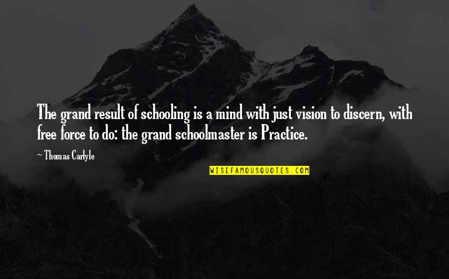 Discern Quotes By Thomas Carlyle: The grand result of schooling is a mind