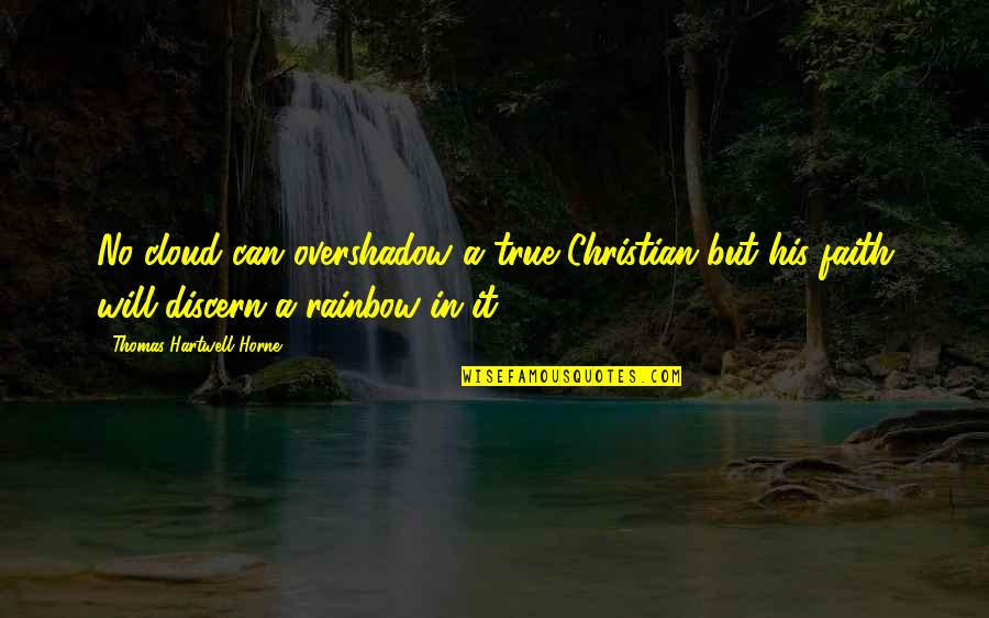 Discern Quotes By Thomas Hartwell Horne: No cloud can overshadow a true Christian but