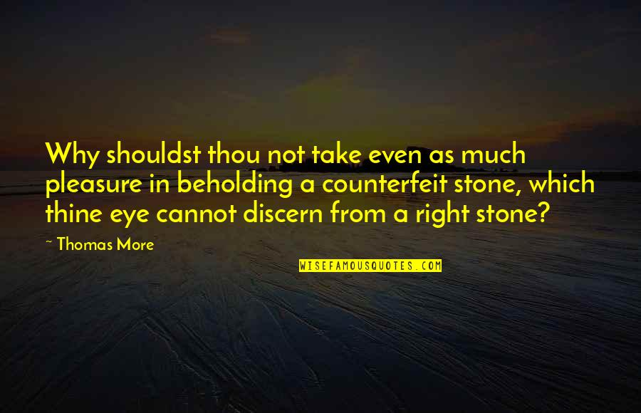 Discern Quotes By Thomas More: Why shouldst thou not take even as much