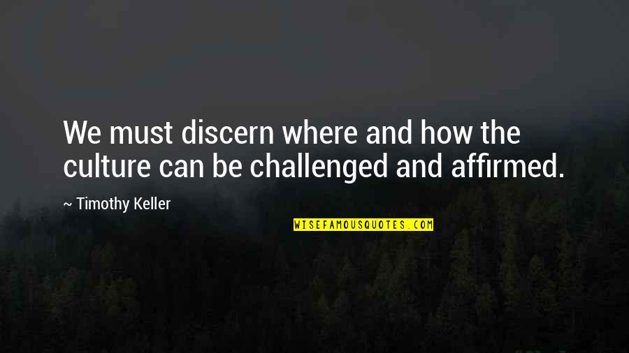 Discern Quotes By Timothy Keller: We must discern where and how the culture