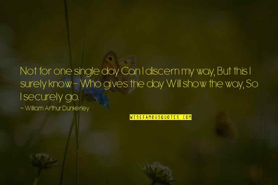 Discern Quotes By William Arthur Dunkerley: Not for one single day Can I discern