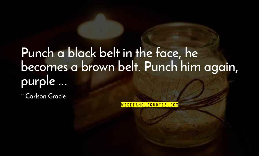Discernment Christian Quotes By Carlson Gracie: Punch a black belt in the face, he