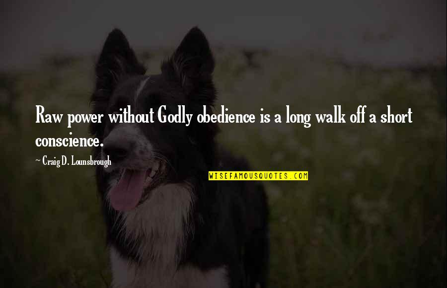Discernment Christian Quotes By Craig D. Lounsbrough: Raw power without Godly obedience is a long