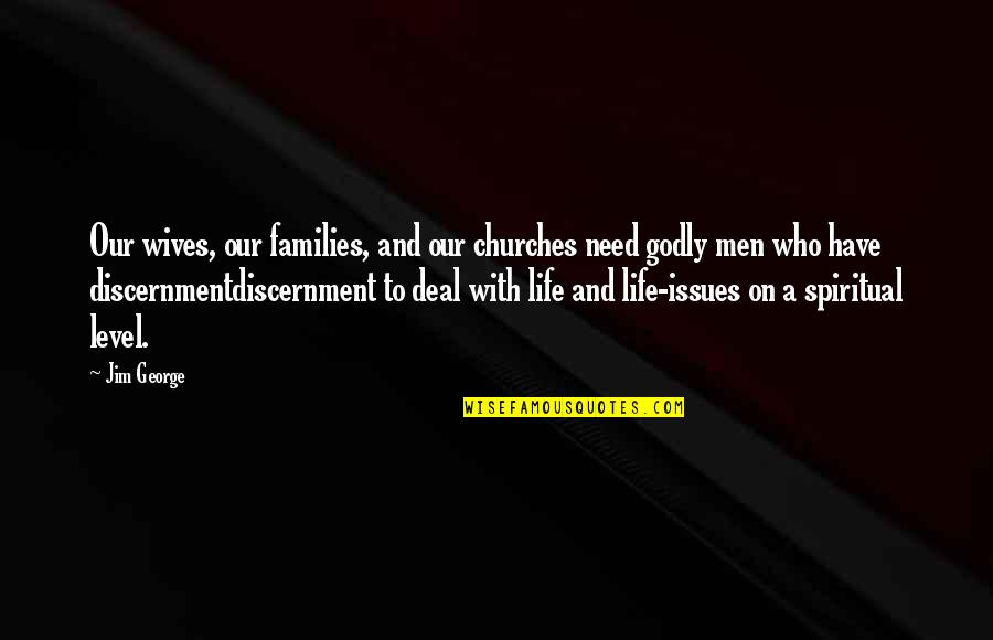 Discernment Christian Quotes By Jim George: Our wives, our families, and our churches need