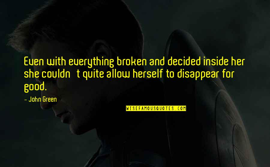 Discernment Christian Quotes By John Green: Even with everything broken and decided inside her