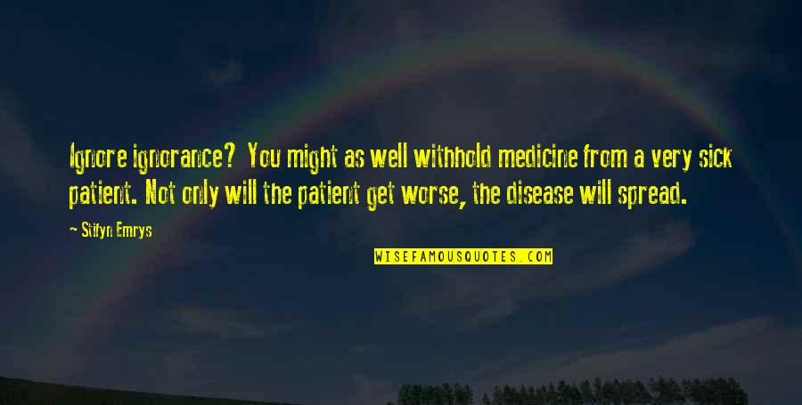 Discernment Christian Quotes By Stifyn Emrys: Ignore ignorance? You might as well withhold medicine