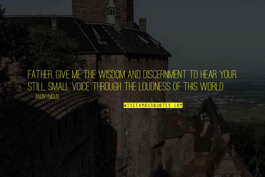 Discernment Quotes By Anonymous: Father, give me the wisdom and discernment to