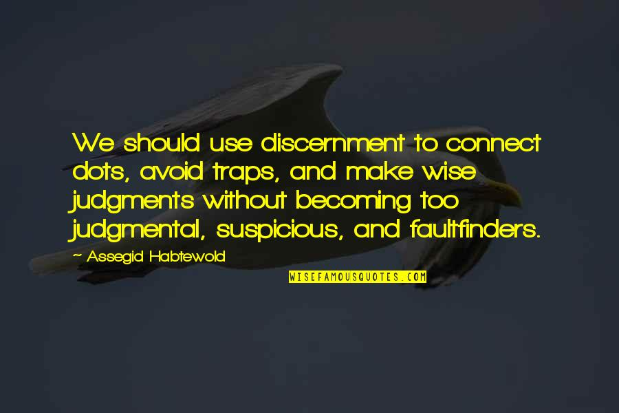 Discernment Quotes By Assegid Habtewold: We should use discernment to connect dots, avoid