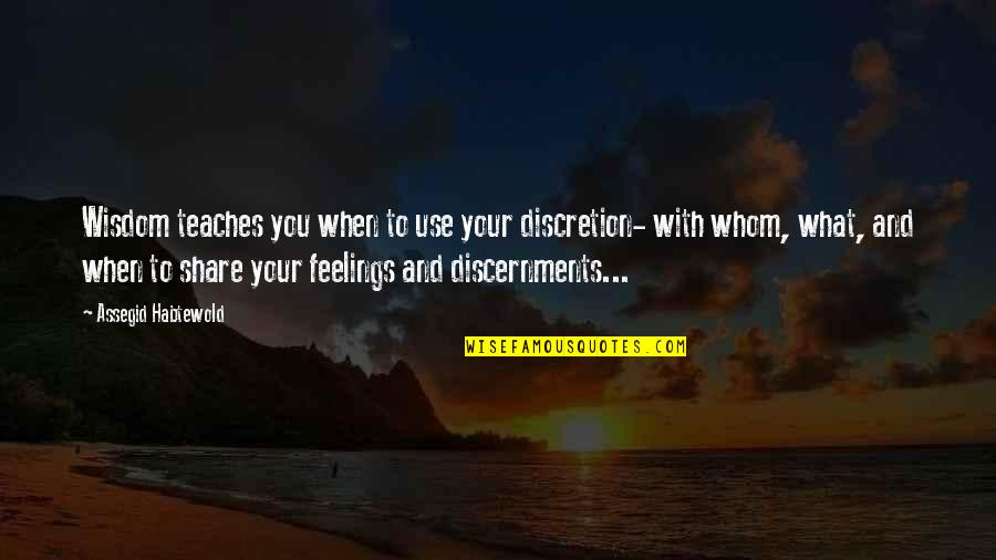 Discernment Quotes By Assegid Habtewold: Wisdom teaches you when to use your discretion-