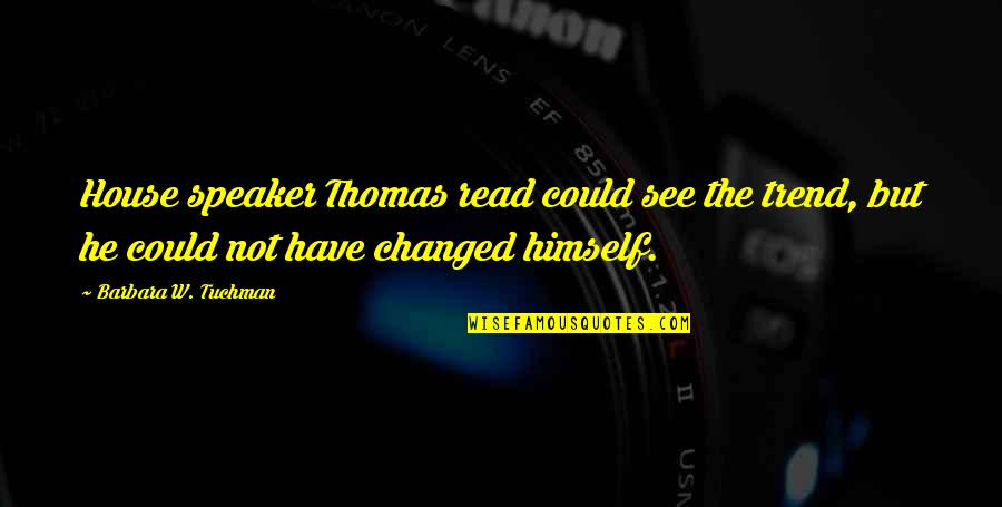Discernment Quotes By Barbara W. Tuchman: House speaker Thomas read could see the trend,
