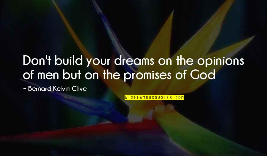 Discernment Quotes By Bernard Kelvin Clive: Don't build your dreams on the opinions of