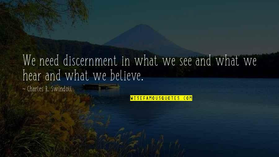 Discernment Quotes By Charles R. Swindoll: We need discernment in what we see and