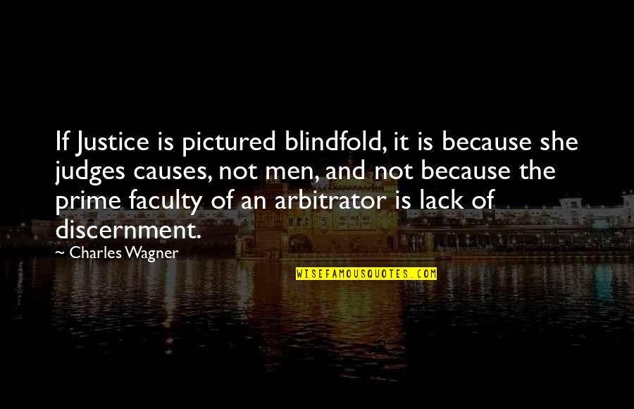 Discernment Quotes By Charles Wagner: If Justice is pictured blindfold, it is because
