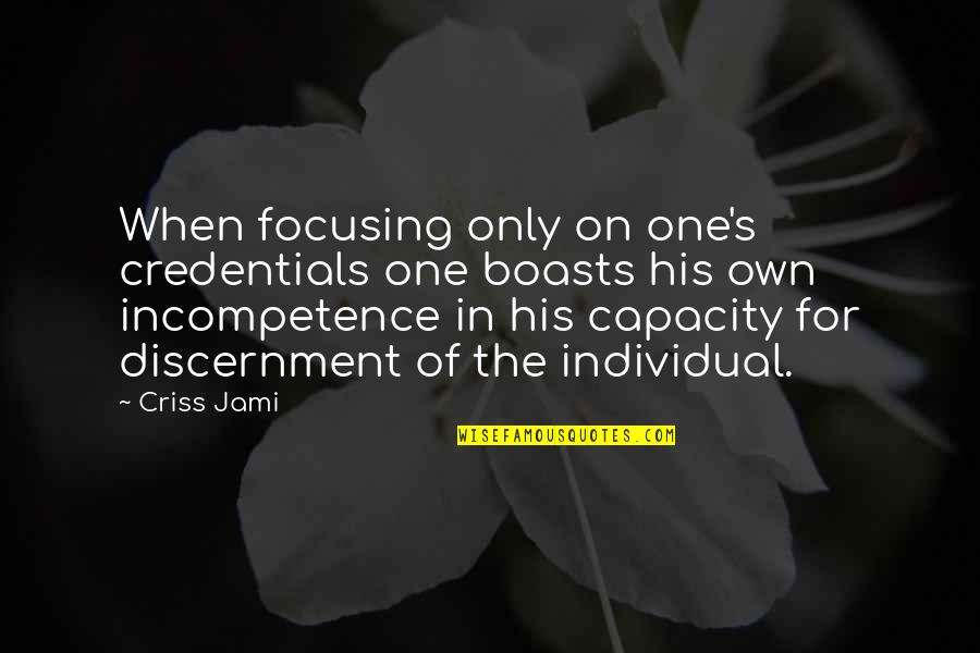 Discernment Quotes By Criss Jami: When focusing only on one's credentials one boasts