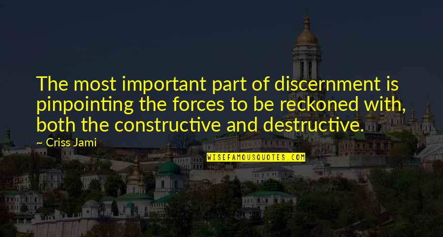 Discernment Quotes By Criss Jami: The most important part of discernment is pinpointing