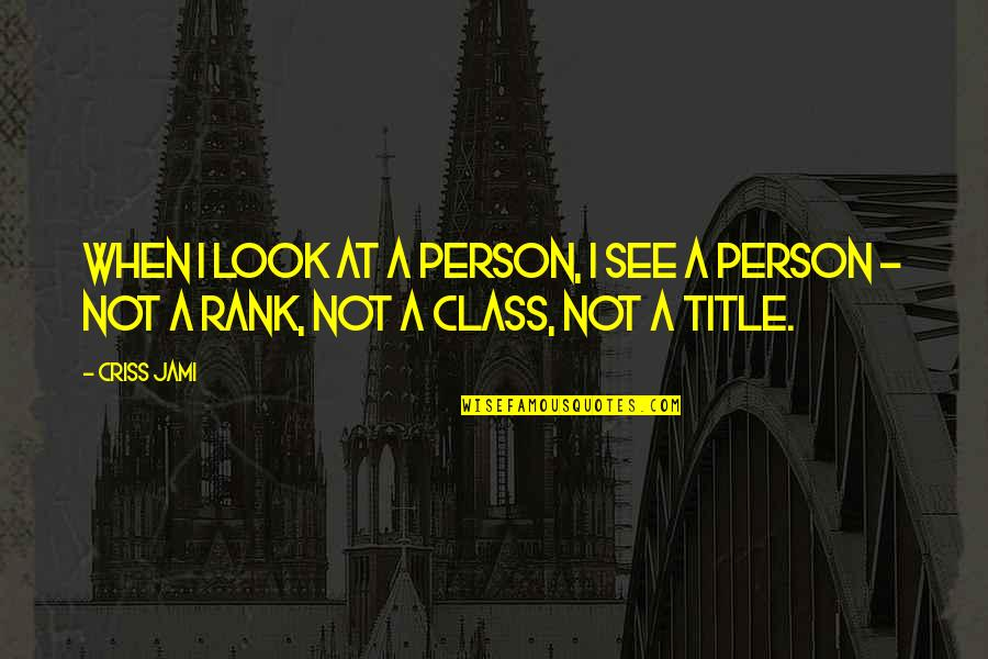 Discernment Quotes By Criss Jami: When I look at a person, I see