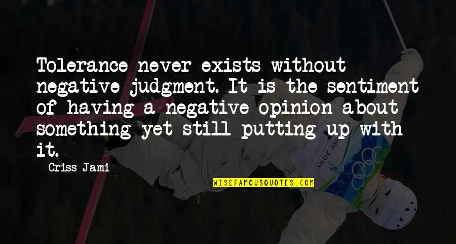 Discernment Quotes By Criss Jami: Tolerance never exists without negative judgment. It is