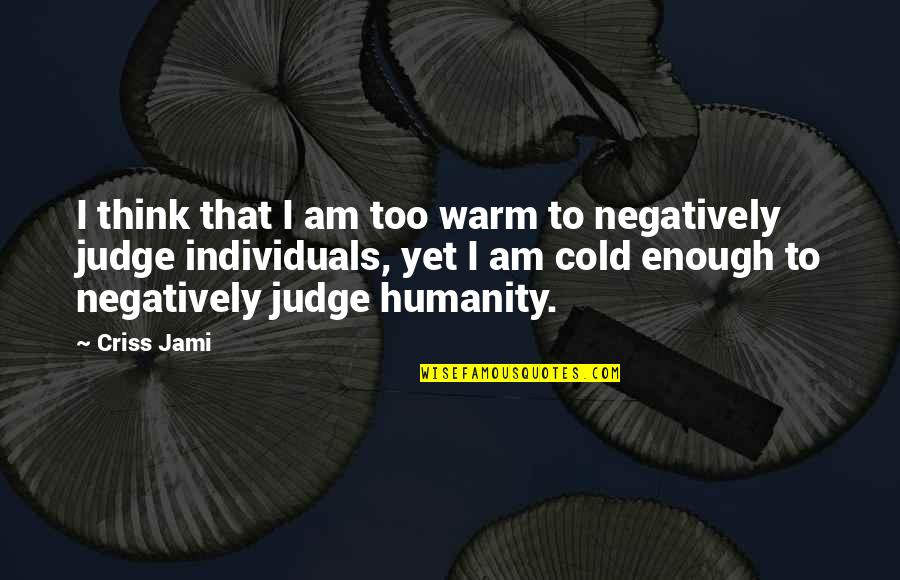 Discernment Quotes By Criss Jami: I think that I am too warm to