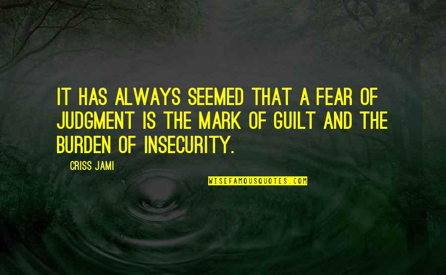 Discernment Quotes By Criss Jami: It has always seemed that a fear of