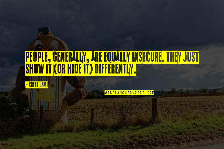 Discernment Quotes By Criss Jami: People, generally, are equally insecure. They just show