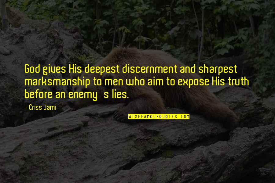 Discernment Quotes By Criss Jami: God gives His deepest discernment and sharpest marksmanship