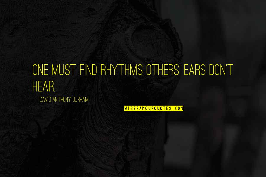 Discernment Quotes By David Anthony Durham: One must find rhythms others' ears don't hear.