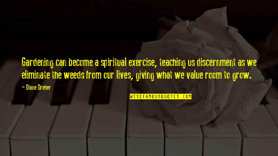 Discernment Quotes By Diane Dreher: Gardening can become a spiritual exercise, teaching us