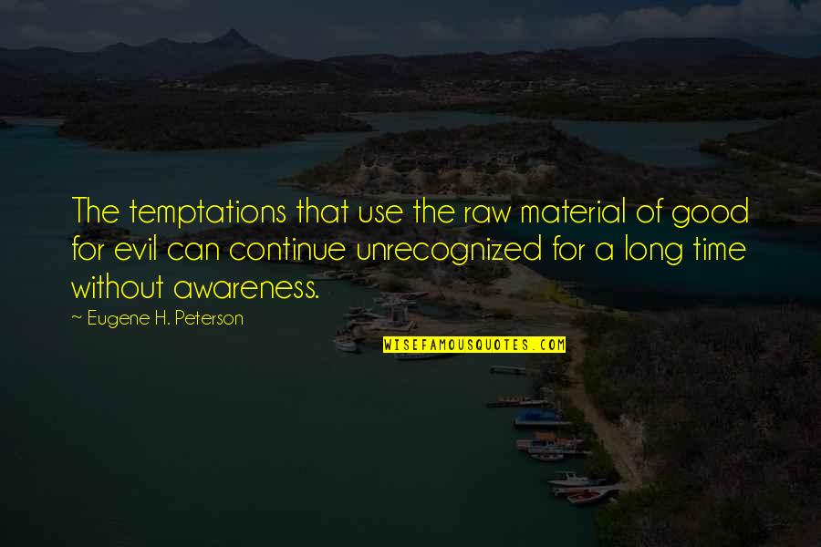 Discernment Quotes By Eugene H. Peterson: The temptations that use the raw material of