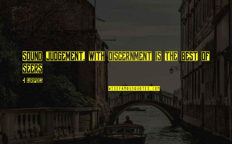 Discernment Quotes By Euripides: Sound judgement, with discernment is the best of