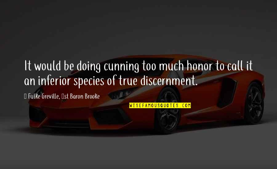 Discernment Quotes By Fulke Greville, 1st Baron Brooke: It would be doing cunning too much honor