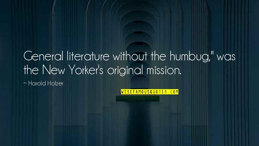 """Discernment Quotes By Harold Holzer: General literature without the humbug,"""" was the New"""