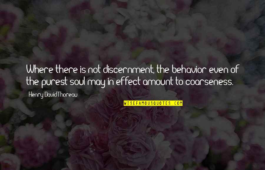 Discernment Quotes By Henry David Thoreau: Where there is not discernment, the behavior even