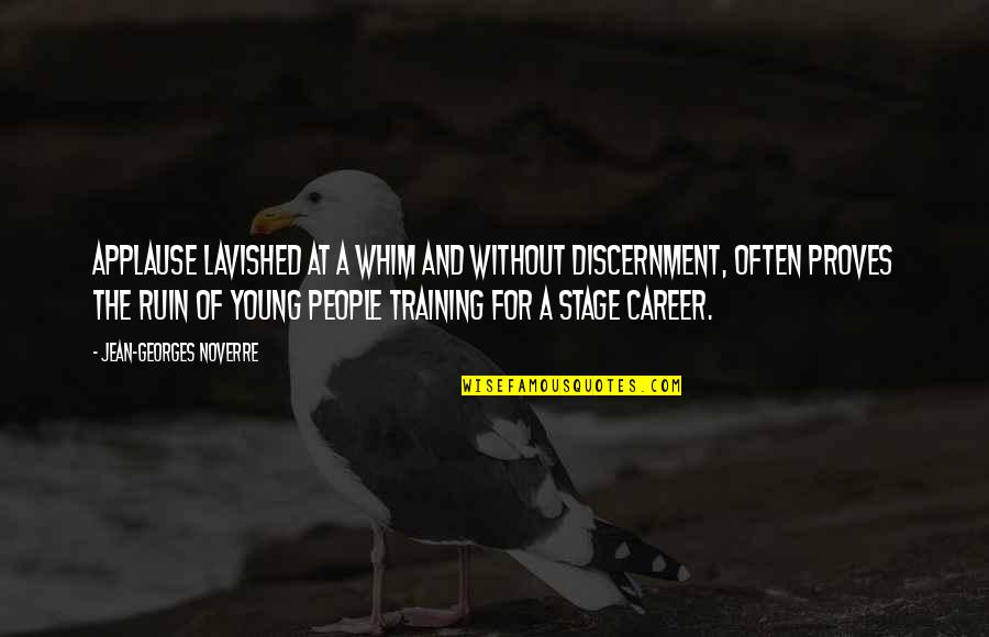 Discernment Quotes By Jean-Georges Noverre: Applause lavished at a whim and without discernment,