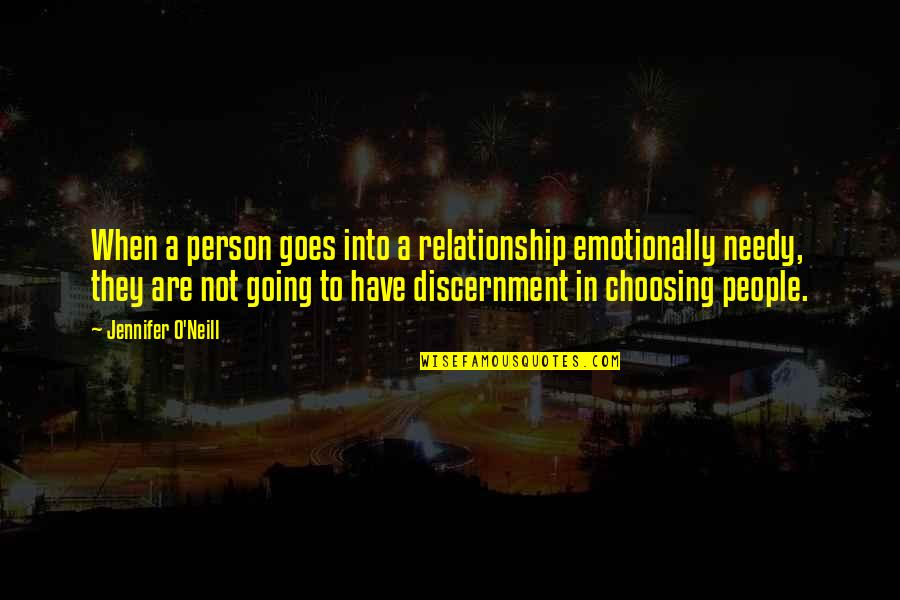 Discernment Quotes By Jennifer O'Neill: When a person goes into a relationship emotionally