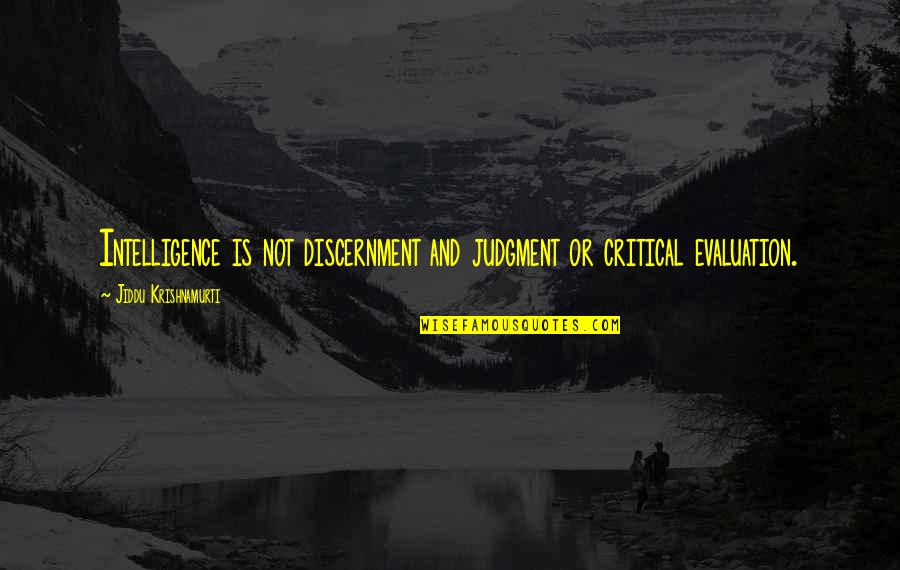 Discernment Quotes By Jiddu Krishnamurti: Intelligence is not discernment and judgment or critical