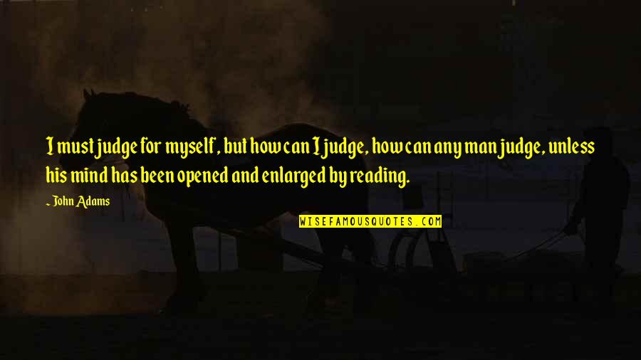 Discernment Quotes By John Adams: I must judge for myself, but how can