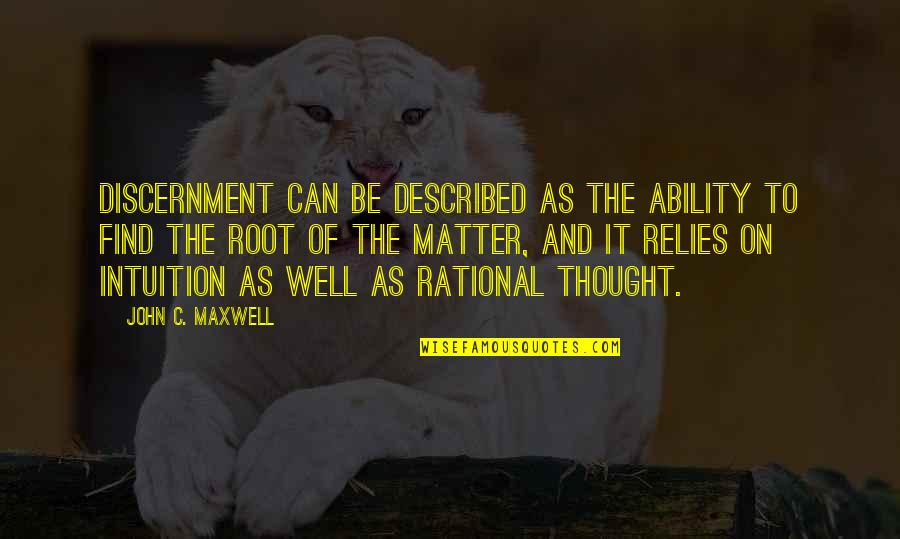 Discernment Quotes By John C. Maxwell: Discernment can be described as the ability to