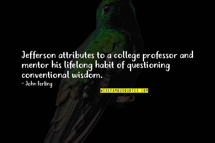 Discernment Quotes By John Ferling: Jefferson attributes to a college professor and mentor