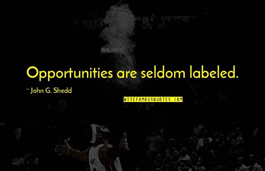 Discernment Quotes By John G. Shedd: Opportunities are seldom labeled.