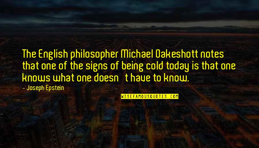 Discernment Quotes By Joseph Epstein: The English philosopher Michael Oakeshott notes that one