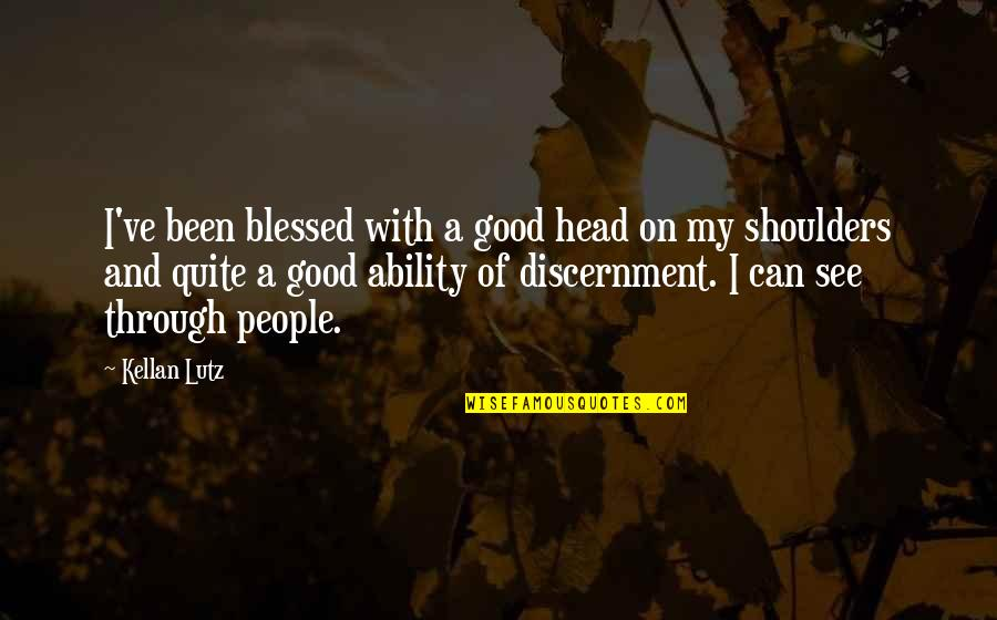 Discernment Quotes By Kellan Lutz: I've been blessed with a good head on
