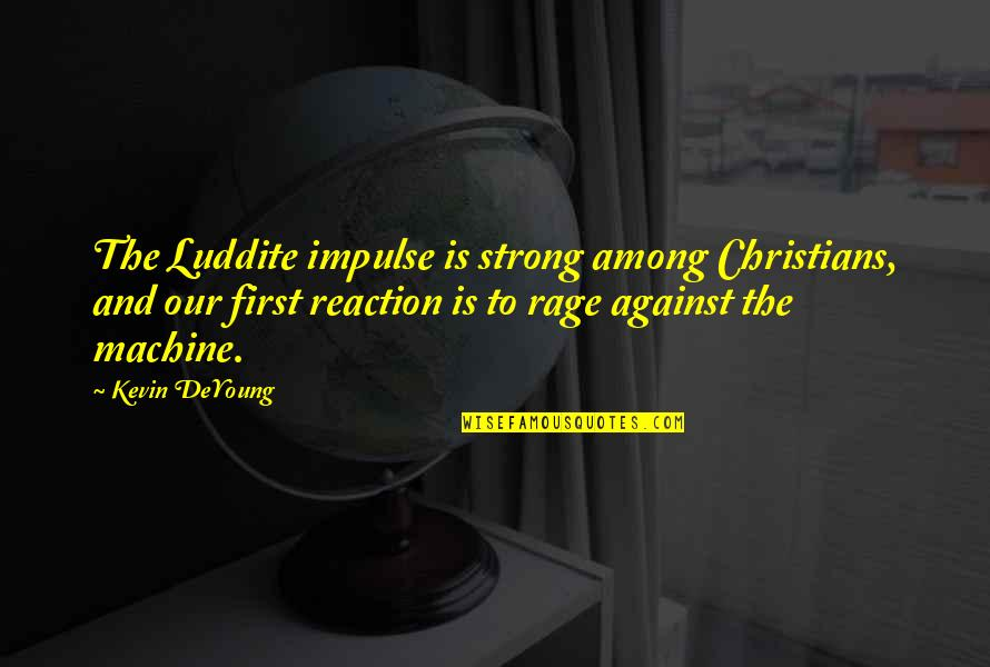 Discernment Quotes By Kevin DeYoung: The Luddite impulse is strong among Christians, and