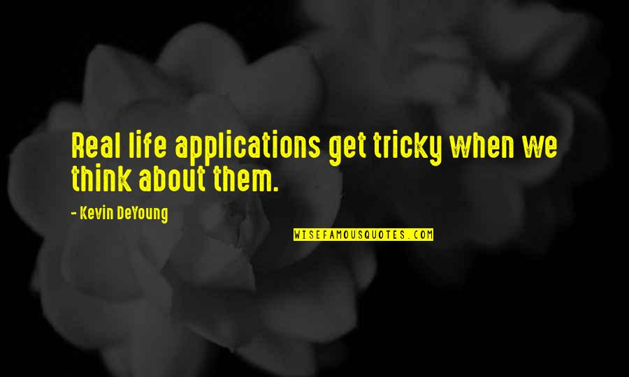Discernment Quotes By Kevin DeYoung: Real life applications get tricky when we think