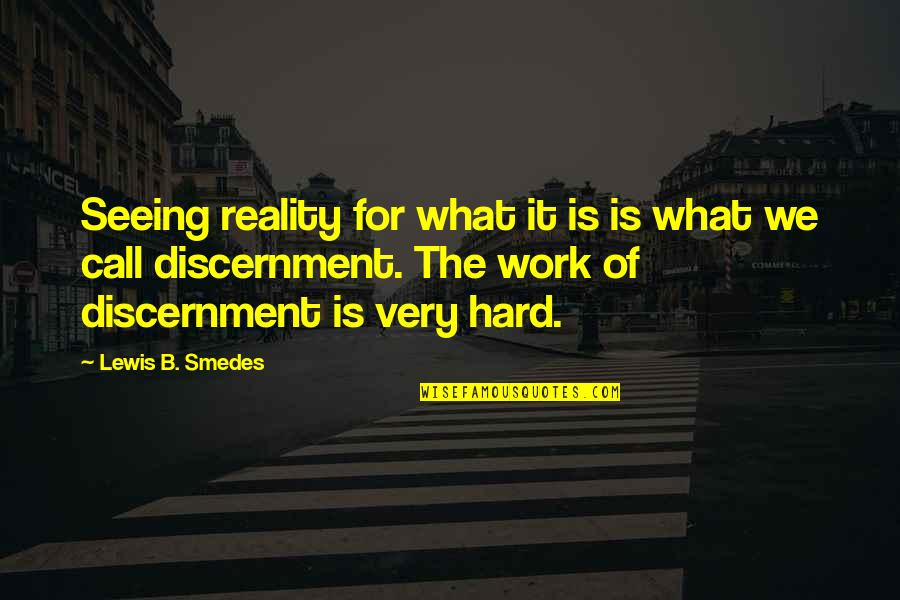 Discernment Quotes By Lewis B. Smedes: Seeing reality for what it is is what