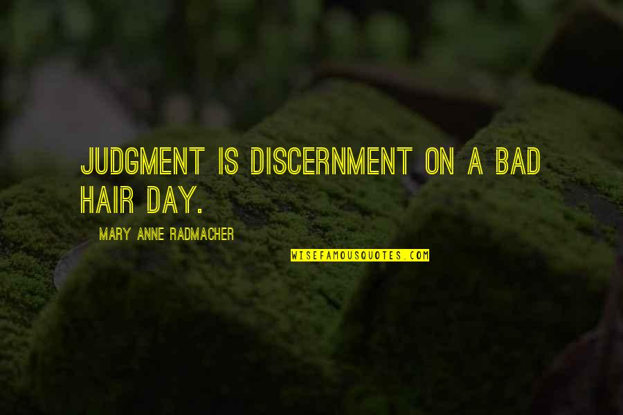 Discernment Quotes By Mary Anne Radmacher: Judgment is discernment on a bad hair day.