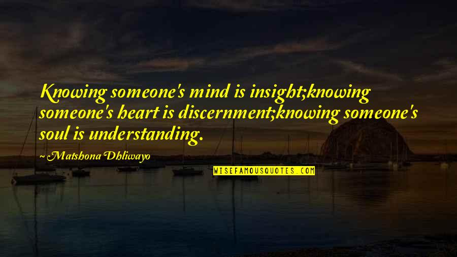 Discernment Quotes By Matshona Dhliwayo: Knowing someone's mind is insight;knowing someone's heart is