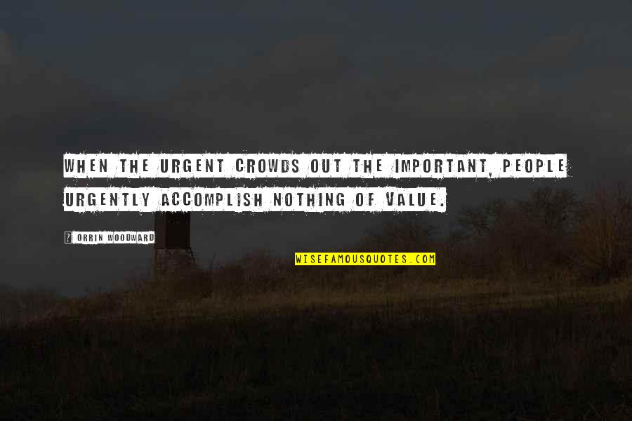Discernment Quotes By Orrin Woodward: When the urgent crowds out the important, people